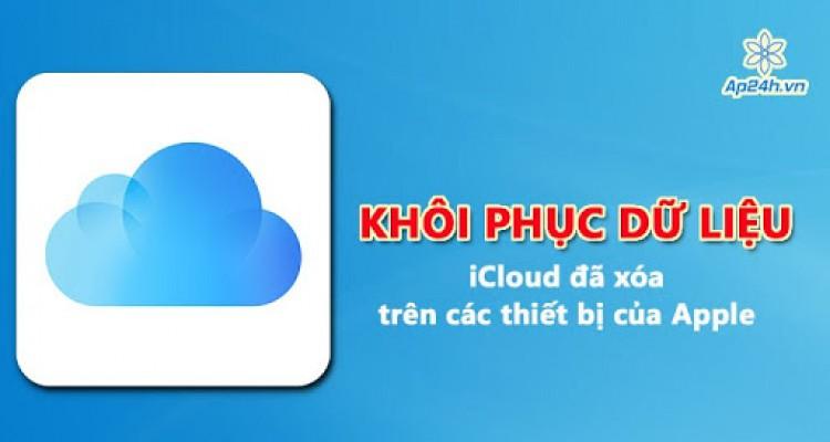 Cách khôi phục dữ liệu iCloud đã xóa trên iPhone, iPad, Mac và iCloud.com