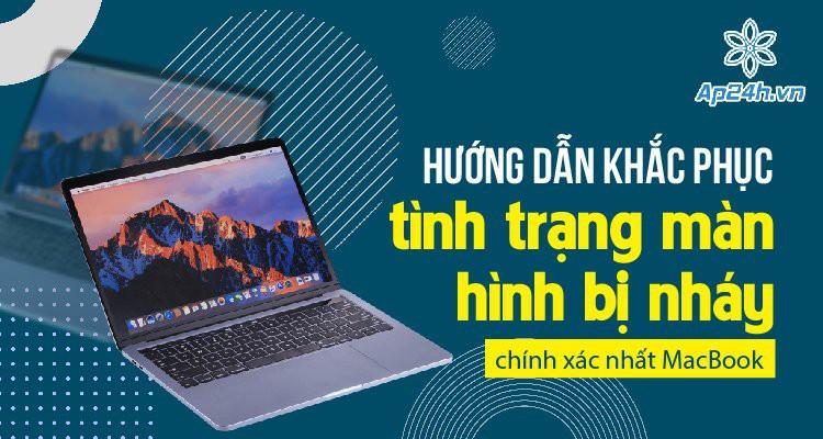 Hướng dẫn khắc phục tình trạng màn hình bị nháy chính xác nhất MacBook