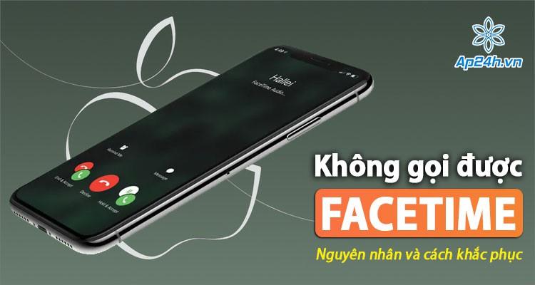 Cần làm gì khi không gọi được Facetime trên iPhone, iPad của bạn?