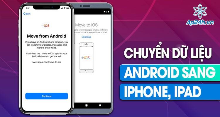 Hướng dẫn di chuyển dữ liệu từ Android sang iPhone mới đơn giản nhất