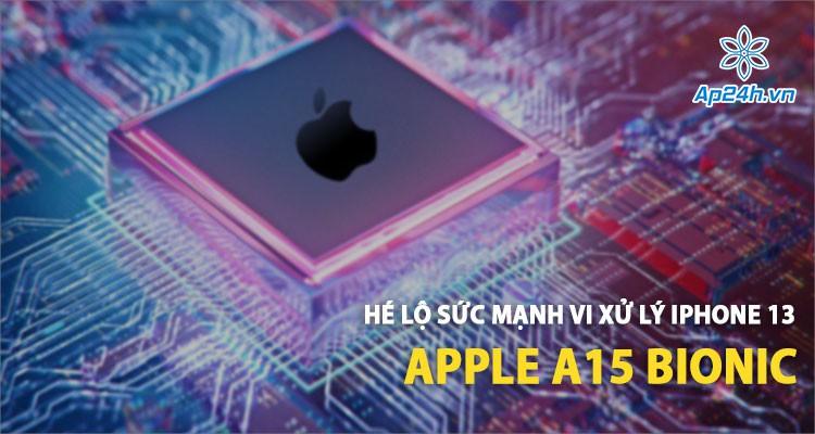 Apple A15 Bionic: Hé lộ sức mạnh xử lý của iPhone 13