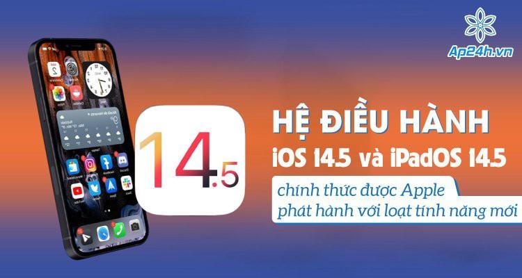 Hệ điều hành iOS 14.5 và iPadOS 14.5 chính thức được Apple phát hành với loạt tính năng mới
