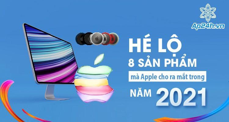 Hé lộ 8 sản phẩm mà Apple cho ra mắt trong năm 2021