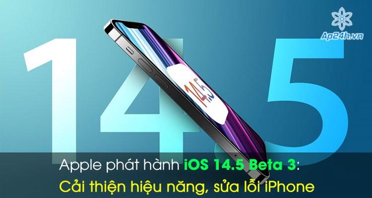 Apple phát hành iOS 14.5 Beta 3: Cải thiện hiệu năng, sửa lỗi iPhone