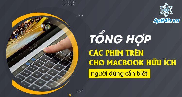 Tổng hợp các phím trên cho MacBook hữu ích người dùng cần biết