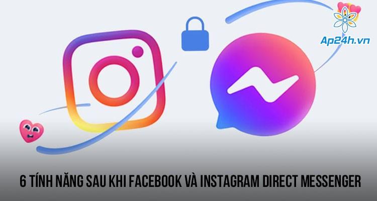 Tổng hợp 6 tính năng sau khi FaceBook và Instagram Direct Messenger cập nhật