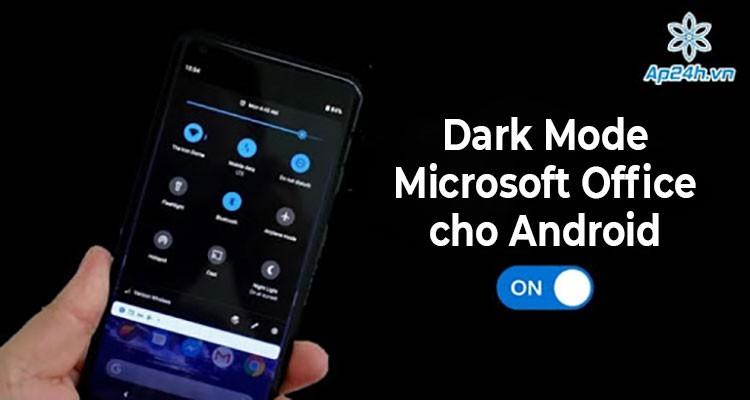 Microsoft Office cho Android cuối cùng cũng có chế độ Dark Mode