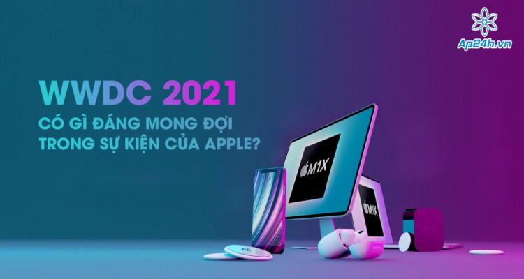 WWDC 2021: Có gì đáng mong đợi trong sự kiện của Apple?