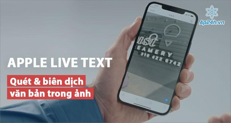 Apple Live Text: Quét và biên dịch văn bản trong ảnh bằng AI