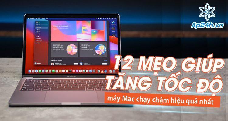 12 mẹo giúp tăng tốc độ máy Mac chạy chậm hiệu quả nhất