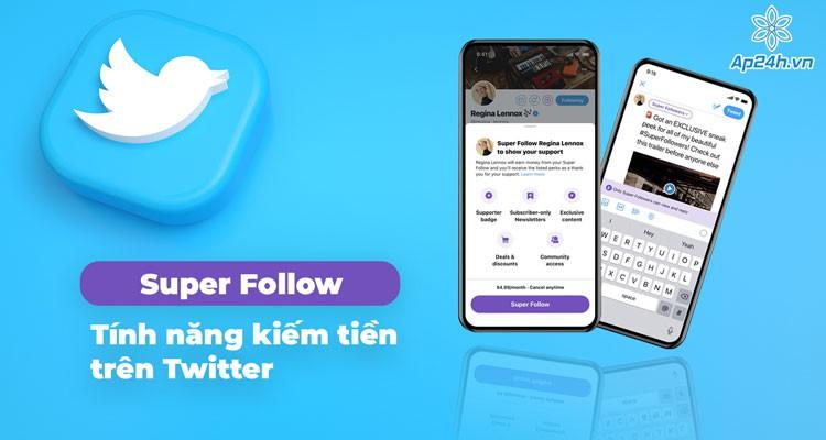 Sắp ra mắt Super Follows - Tính năng kiếm tiền trên Twitter