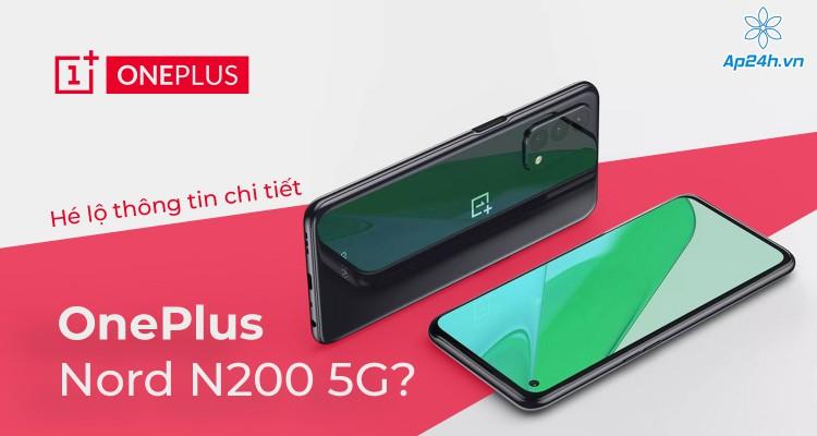 OnePlus Nord N200 5G: Rò rỉ hình ảnh siêu phẩm trước ngày ra mắt
