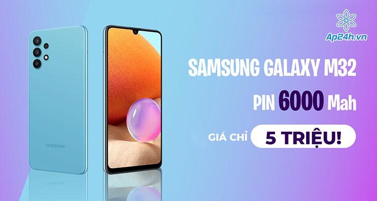 Samsung Galaxy M32: Pin 6000 Mah mà giá chỉ 5 triệu!