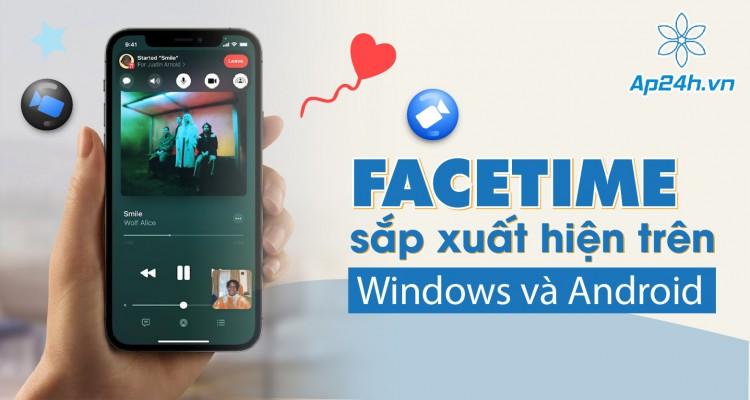 Facetime sắp xuất hiện trên Windows và Android