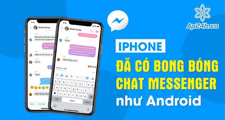 Đã có bong bóng chat Messenger trên iPhone như Android
