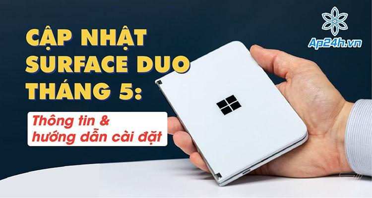 Cập nhật Surface Duo tháng 5: Thông tin & hướng dẫn cài đặt