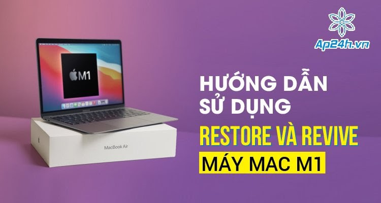 Hướng dẫn sử dụng Restore và Revive máy Mac M1