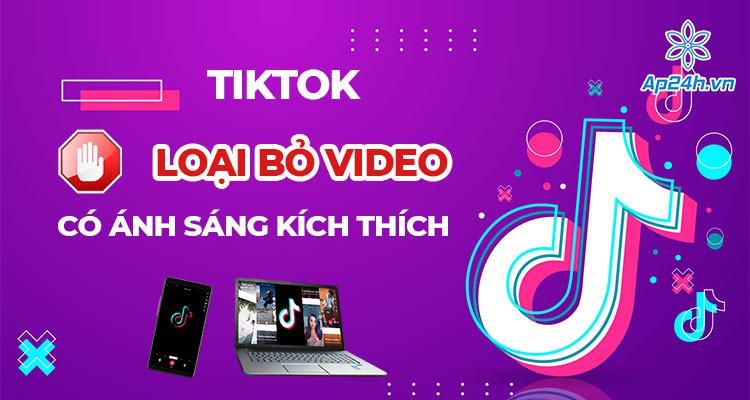 Loại bỏ video có đèn Flash và ánh sáng kích thích trên TikTok
