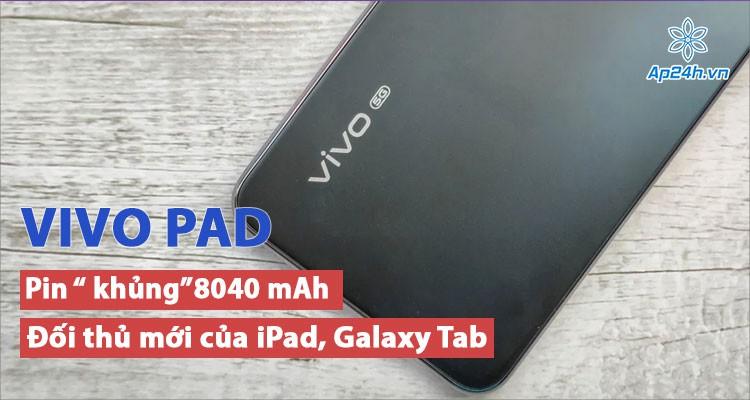 Vivo Pad: Tablet pin 8040 mAh đối thủ mới của iPad, Galaxy Tab