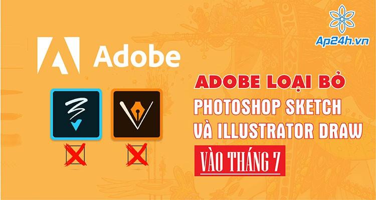 Adobe: Loại bỏ Photoshop Sketch và Illustrator Draw vào tháng 7