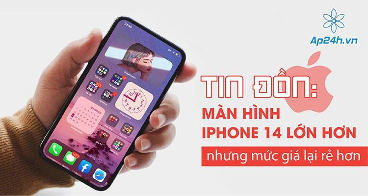 Tin đồn: Màn hình iPhone 14 lớn hơn nhưng mức giá lại rẻ hơn