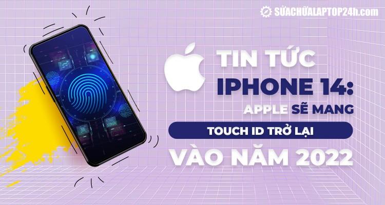 Tin tức iPhone 14: Apple sẽ mang Touch ID trở lại vào năm 2022?