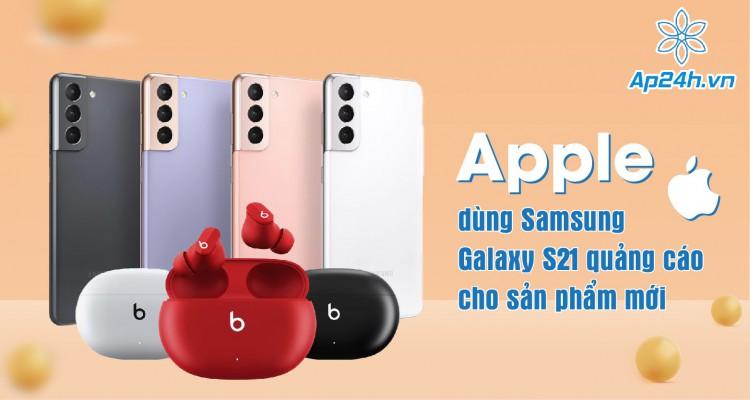 Apple dùng Samsung Galaxy S21 quảng cáo cho sản phẩm mới