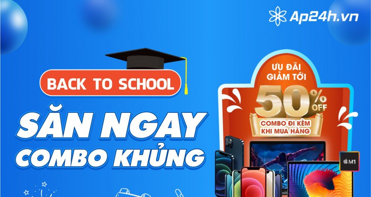 BACK TO SCHOOL- SĂN COMBO KHỦNG UP TO 50%