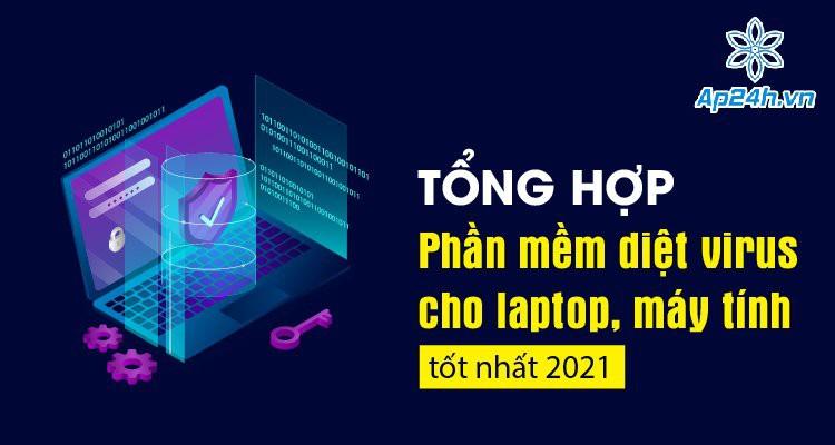 Tổng hợp phần mềm diệt virus cho laptop, máy tính tốt nhất 2021