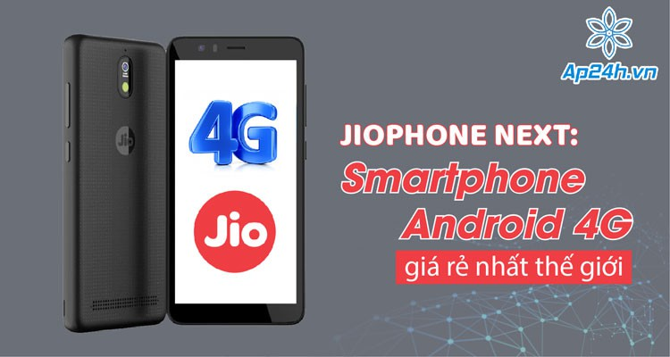 JioPhone Next: Smartphone Android 4G rẻ nhất thế giới