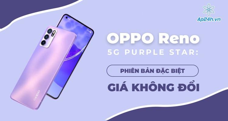 OPPO Reno 6 5G Purple Star: Phiên bản đặc biệt, giá không đổi