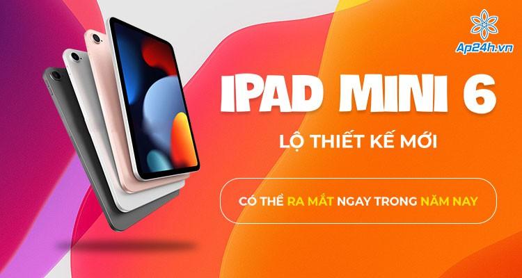 iPad mini 6 lộ thiết kế mới, có thể ra mắt trong năm nay