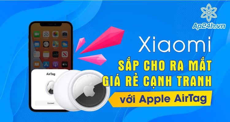 Xiaomi sắp cho ra mắt thiết bị giá rẻ cạnh tranh với Apple AirTag
