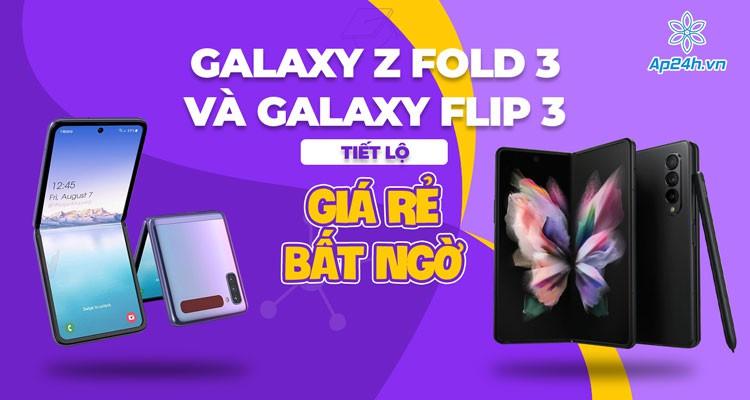 Samsung Galaxy Z Fold 3 và Galaxy Flip 3: Tiết lộ giá bán rẻ bất ngờ