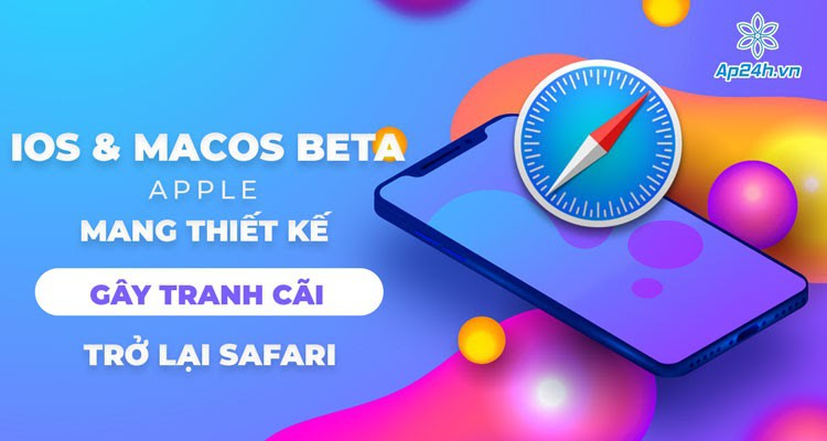 Cập nhật iOS và macOS Beta: Apple mang thiết kế gây tranh cãi trở lại Safari