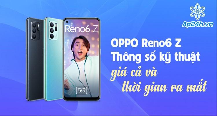 OPPO Reno6 Z: Thông số kỹ thuật, giá cả và thời gian ra mắt