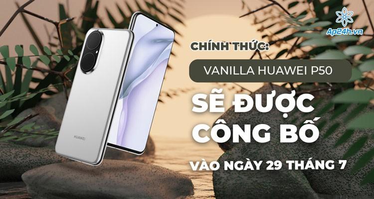Chính thức: Huawei P50 sẽ được công bố vào ngày 29 tháng 7