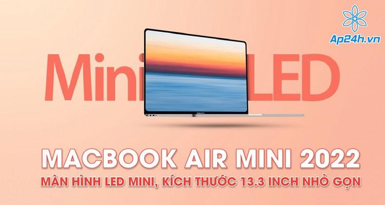 MacBook Air Mini 2022: Màn hình LED mini, kích thước 13.3 inch nhỏ gọn