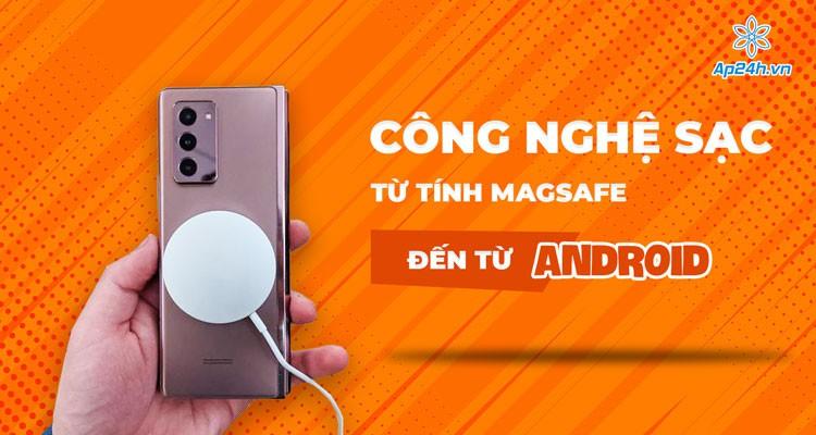 Công nghệ sạc từ tính MagSafe đến từ Android