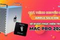 Quá trình chuyển đổi Apple Silicon trên Mac Pro 2022 đang diễn ra
