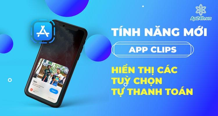 Tính năng mới: App Clips hiển thị tùy chọn tự thanh toán