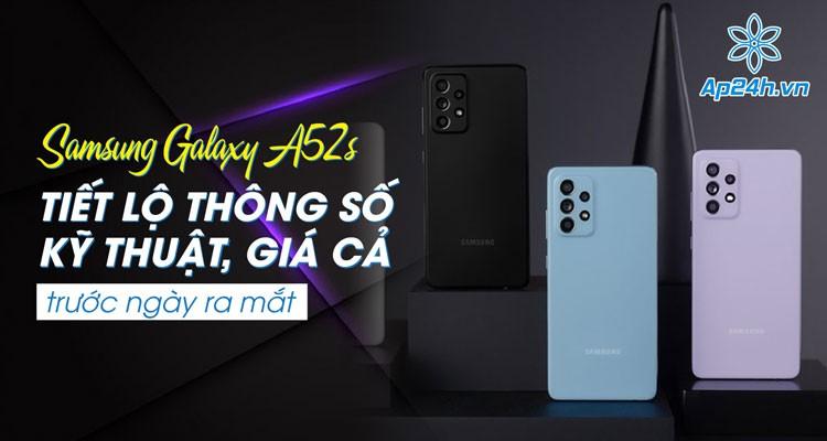 Samsung Galaxy A52s: Tiết lộ thông số kỹ thuật, giá cả trước ngày ra mắt