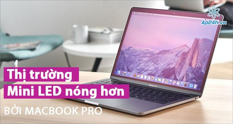 Thị trường màn hình Mini LED nóng hơn khi doanh số Macbook Pro tăng mạnh
