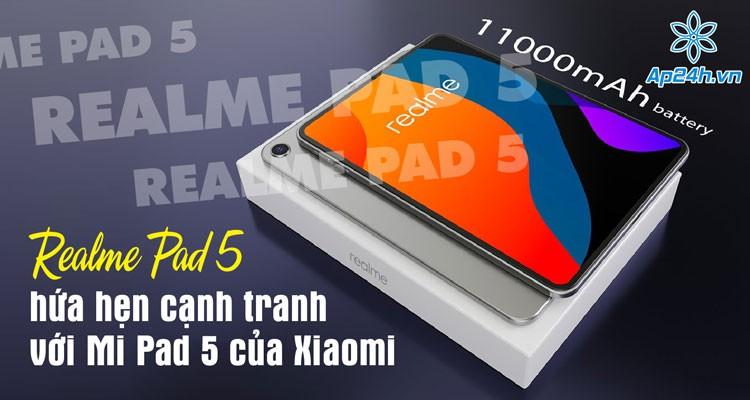 Realme Pad 5 đối thủ cạnh tranh lớn nhất của Xiaomi Mi Pad 5