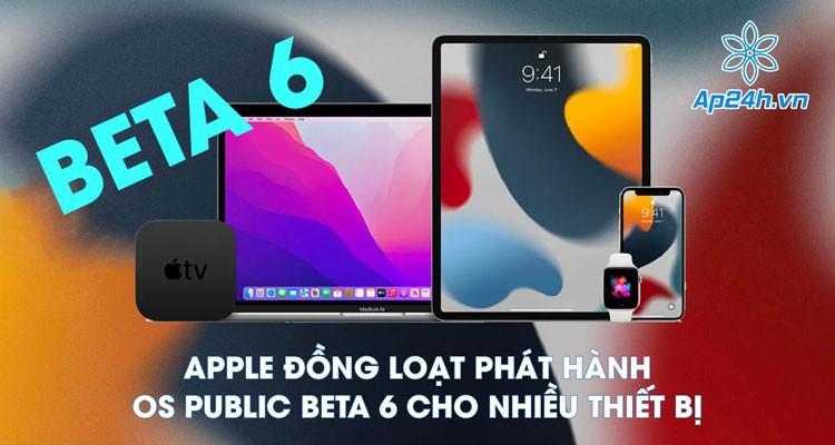 Apple đồng loạt phát hành OS Public Beta 6 cho nhiều thiết bị