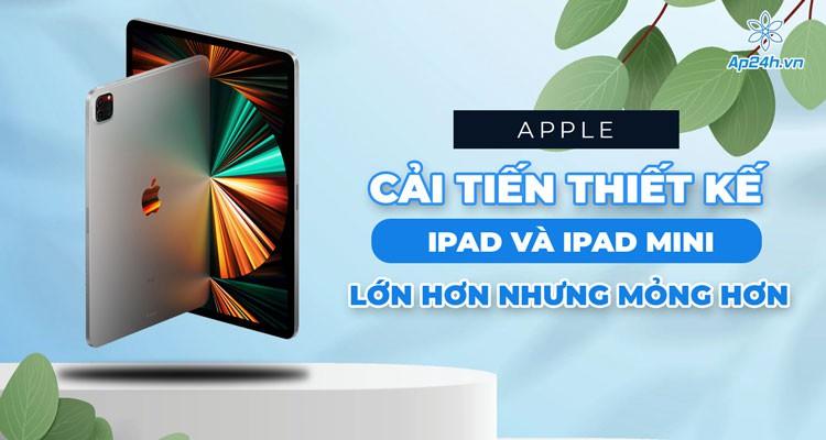 Apple cải tiến thiết kế iPad và iPad mini: Lớn hơn nhưng mỏng hơn