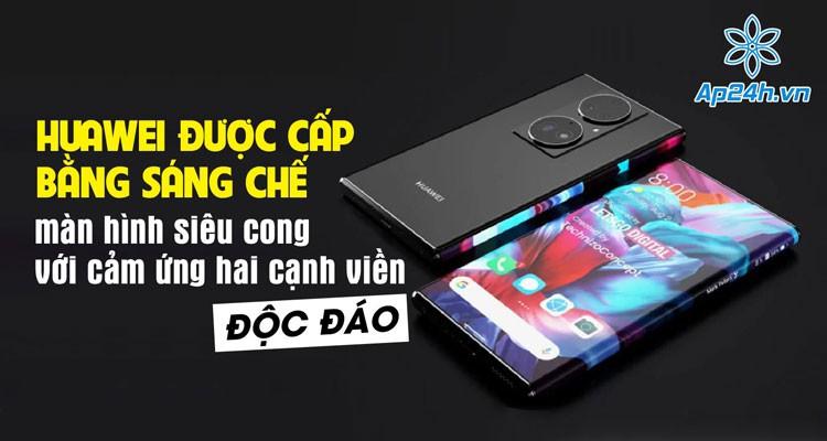 Huawei được cấp bằng sáng chế màn hình siêu cong với cảm ứng hai cạnh viền độc đáo
