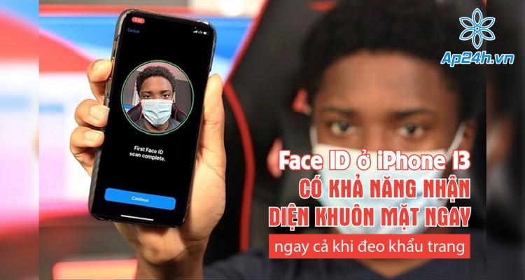 Face ID iPhone 13 nhận diện khuôn mặt ngay cả khi đeo khẩu trang