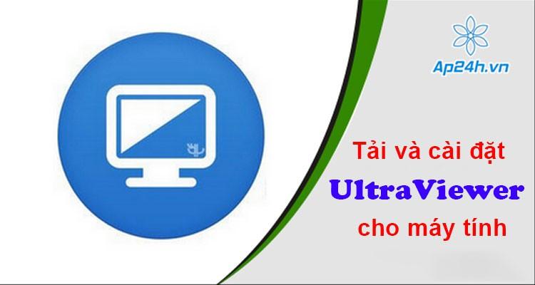 Cách tải và cài đặt UltraViewer cho máy tính nhanh, chính xác nhất