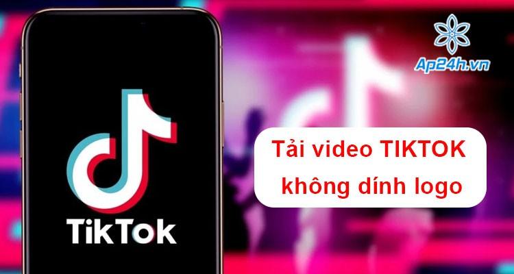 Snaptik là gì? Hướng dẫn tải video tiktok không dính logo trên điện thoại nhanh chóng